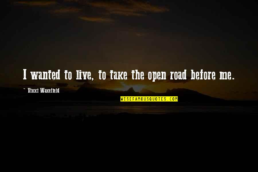 Vikki Quotes By Vikki Wakefield: I wanted to live, to take the open