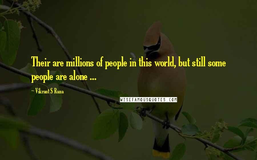 Vikrant S Rana quotes: Their are millions of people in this world, but still some people are alone ...