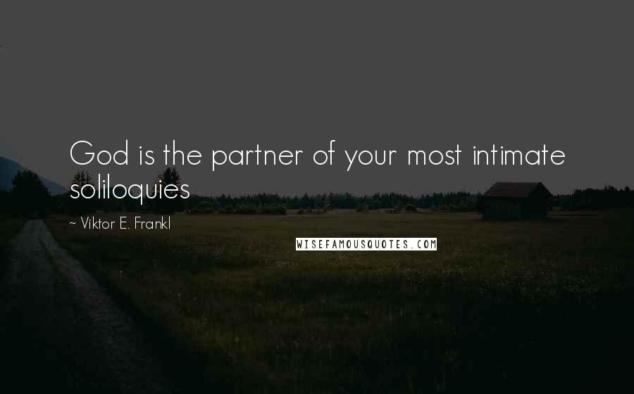 Viktor E. Frankl quotes: God is the partner of your most intimate soliloquies
