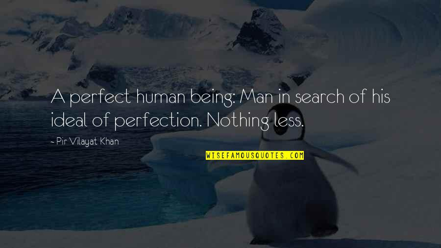 Vilayat Quotes By Pir Vilayat Khan: A perfect human being: Man in search of