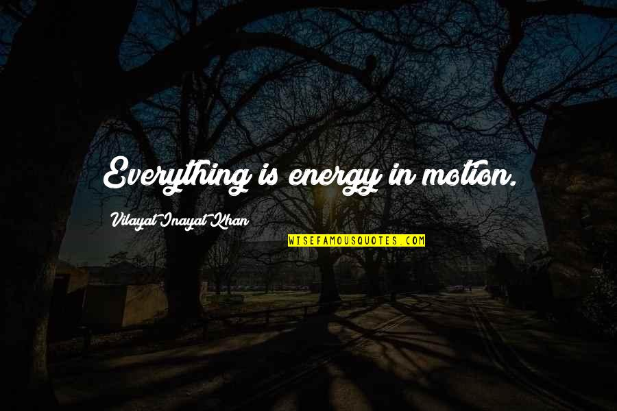 Vilayat Quotes By Vilayat Inayat Khan: Everything is energy in motion.