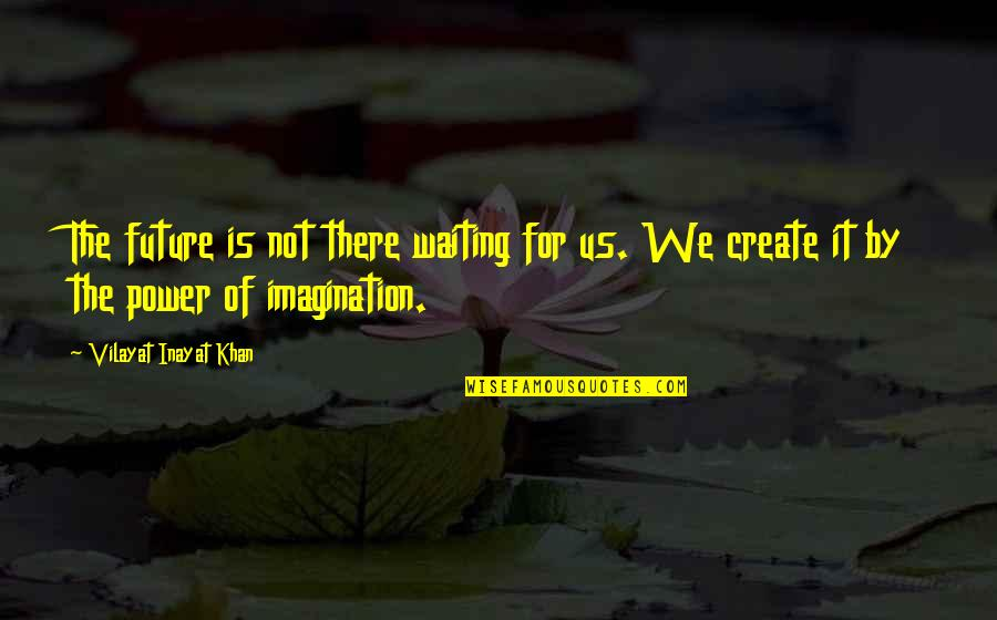 Vilayat Quotes By Vilayat Inayat Khan: The future is not there waiting for us.