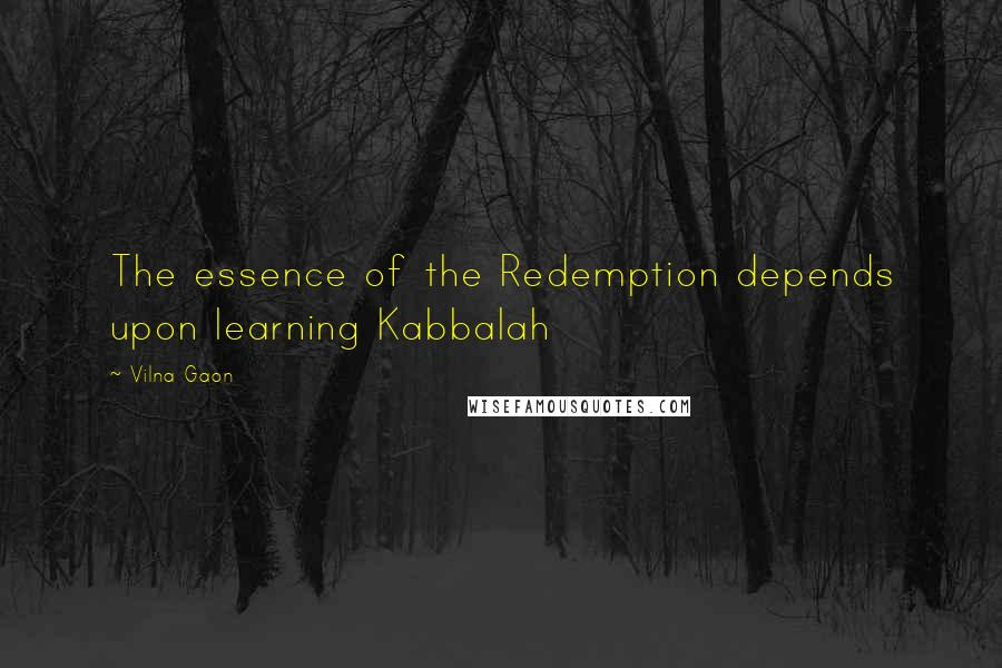 Vilna Gaon quotes: The essence of the Redemption depends upon learning Kabbalah