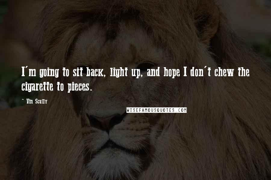 Vin Scully quotes: I'm going to sit back, light up, and hope I don't chew the cigarette to pieces.