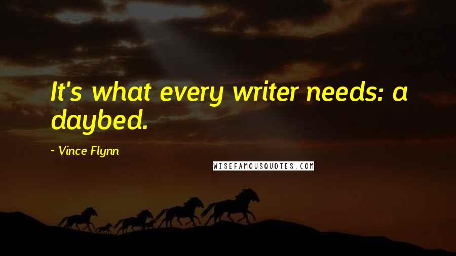Vince Flynn quotes: It's what every writer needs: a daybed.