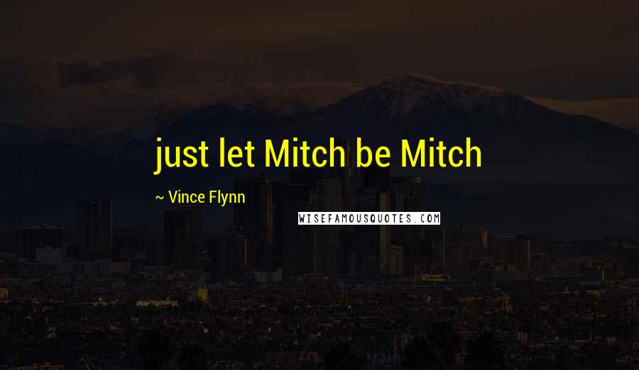 Vince Flynn quotes: just let Mitch be Mitch