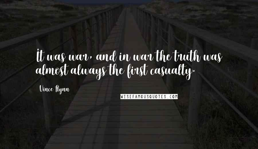 Vince Flynn quotes: It was war, and in war the truth was almost always the first casualty.