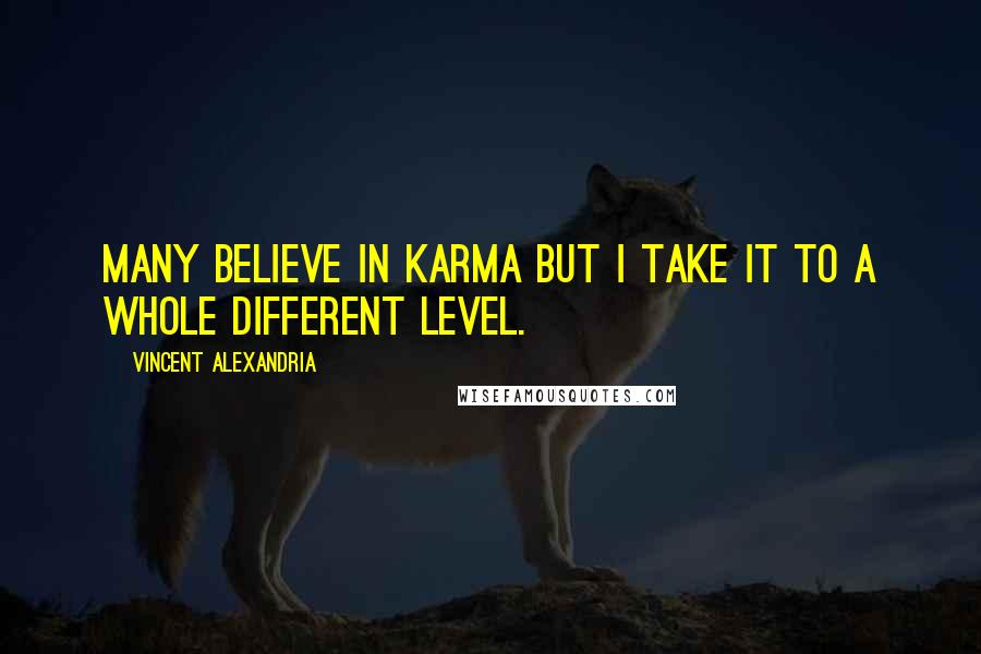 Vincent Alexandria quotes: many believe in karma but i take it to a whole different level.