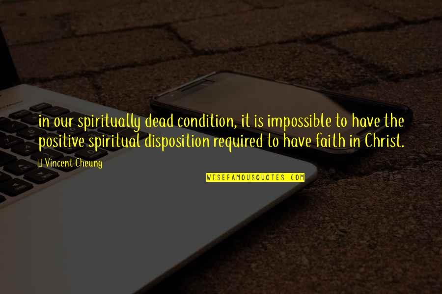 Vincent Cheung Quotes By Vincent Cheung: in our spiritually dead condition, it is impossible