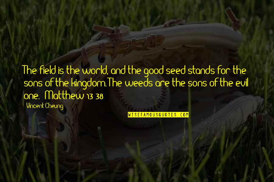 Vincent Cheung Quotes By Vincent Cheung: The field is the world, and the good