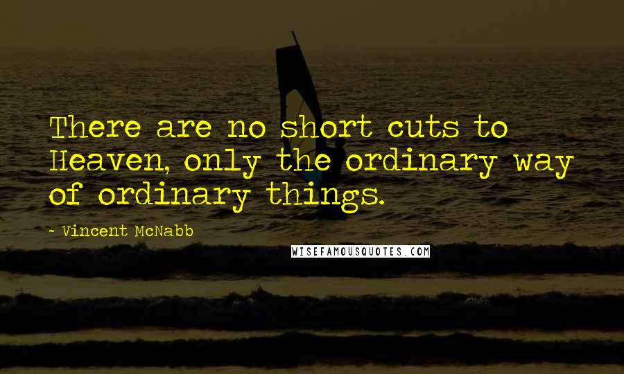 Vincent McNabb quotes: There are no short cuts to Heaven, only the ordinary way of ordinary things.