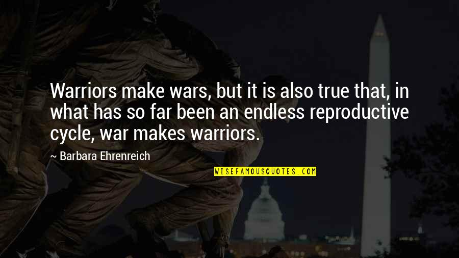 Vincent Scully Quotes By Barbara Ehrenreich: Warriors make wars, but it is also true