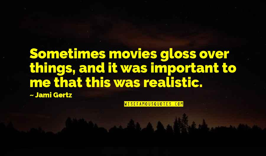 Vincent Scully Quotes By Jami Gertz: Sometimes movies gloss over things, and it was