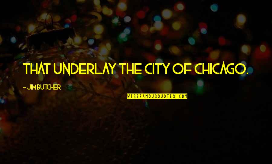 Vincent Scully Quotes By Jim Butcher: That underlay the city of Chicago.