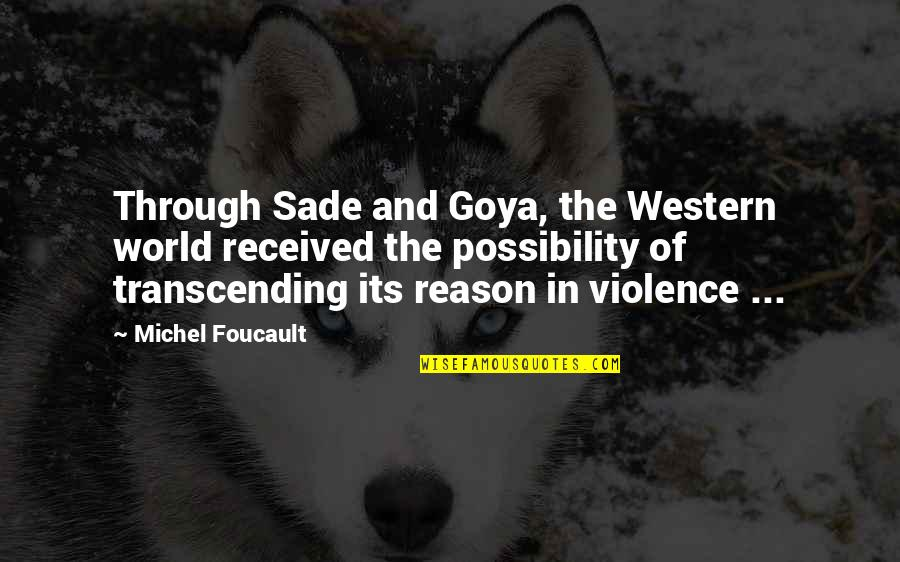 Vincent Scully Quotes By Michel Foucault: Through Sade and Goya, the Western world received