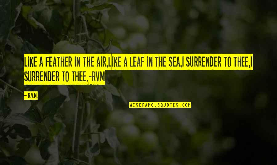Vincent Scully Quotes By R.v.m.: Like a feather in the air,Like a leaf