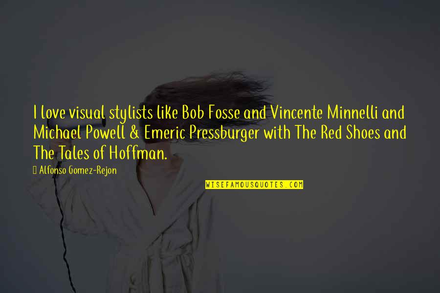 Vincente Minnelli Quotes By Alfonso Gomez-Rejon: I love visual stylists like Bob Fosse and