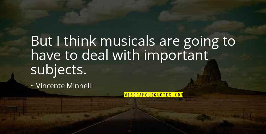 Vincente Minnelli Quotes By Vincente Minnelli: But I think musicals are going to have