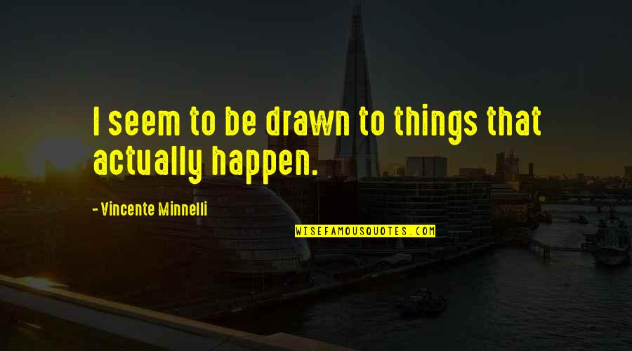 Vincente Minnelli Quotes By Vincente Minnelli: I seem to be drawn to things that