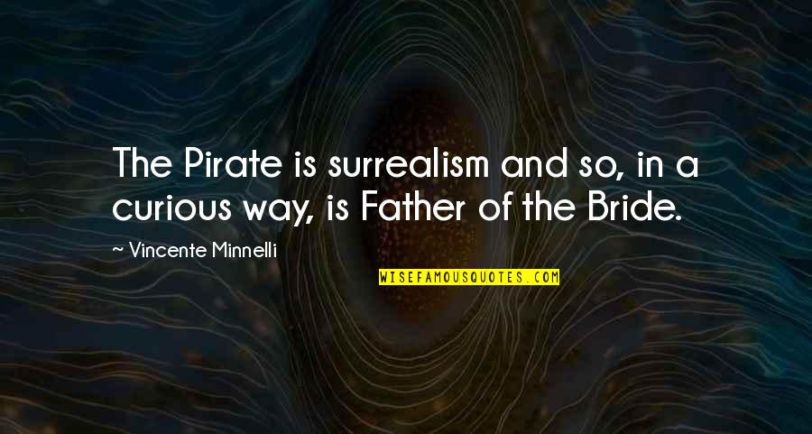 Vincente Minnelli Quotes By Vincente Minnelli: The Pirate is surrealism and so, in a