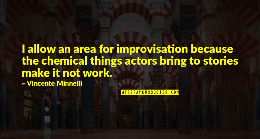 Vincente Minnelli Quotes By Vincente Minnelli: I allow an area for improvisation because the