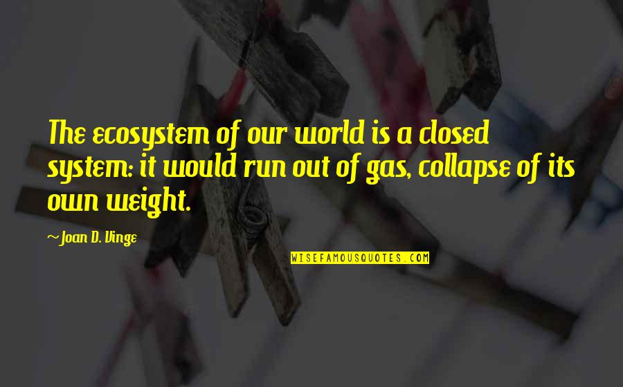 Vinge Quotes By Joan D. Vinge: The ecosystem of our world is a closed