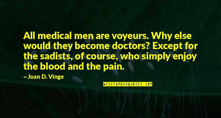 Vinge Quotes By Joan D. Vinge: All medical men are voyeurs. Why else would