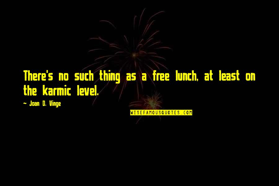 Vinge Quotes By Joan D. Vinge: There's no such thing as a free lunch,