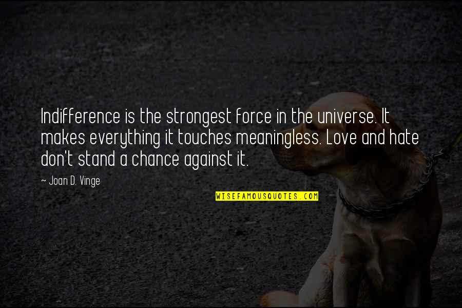 Vinge Quotes By Joan D. Vinge: Indifference is the strongest force in the universe.