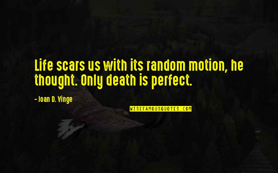 Vinge Quotes By Joan D. Vinge: Life scars us with its random motion, he