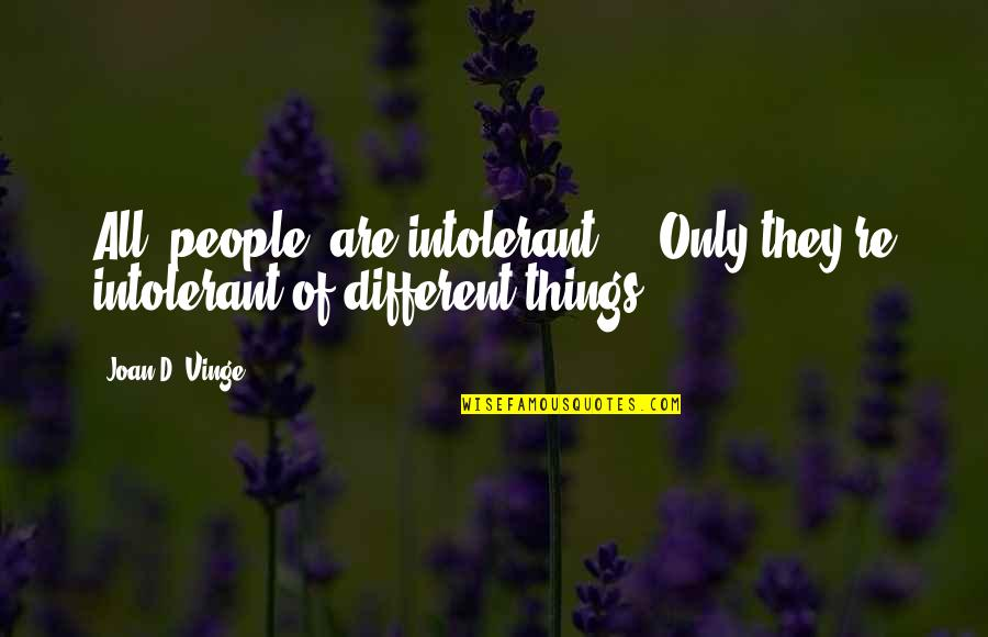 Vinge Quotes By Joan D. Vinge: All [people] are intolerant ... Only they're intolerant