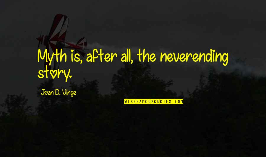 Vinge Quotes By Joan D. Vinge: Myth is, after all, the neverending story.
