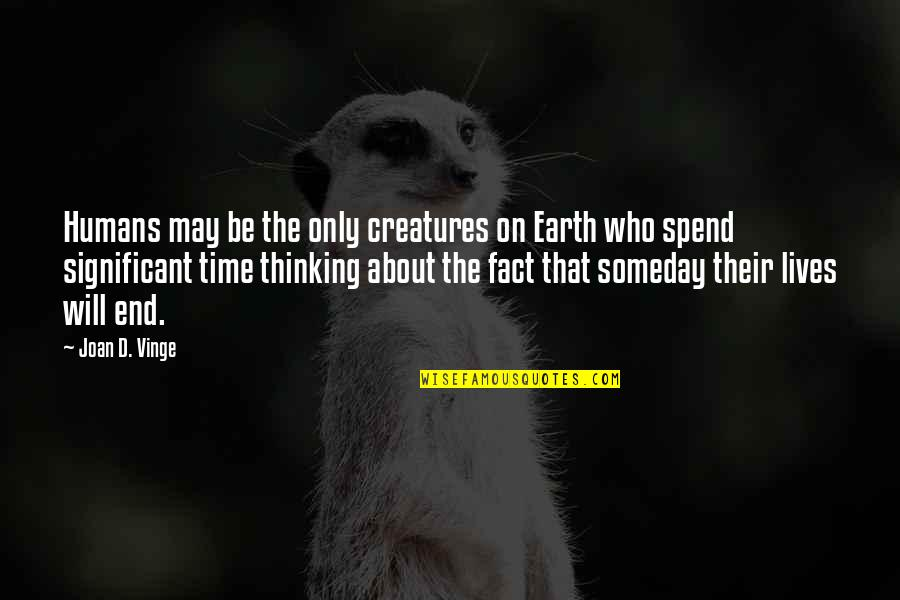 Vinge Quotes By Joan D. Vinge: Humans may be the only creatures on Earth