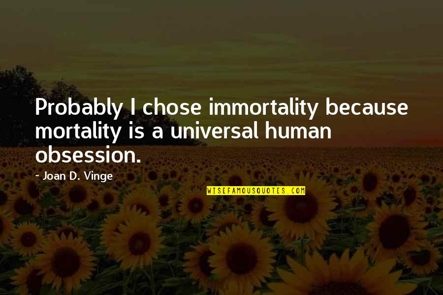 Vinge Quotes By Joan D. Vinge: Probably I chose immortality because mortality is a