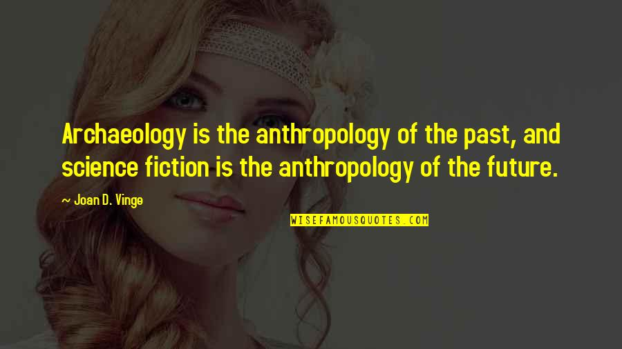 Vinge Quotes By Joan D. Vinge: Archaeology is the anthropology of the past, and