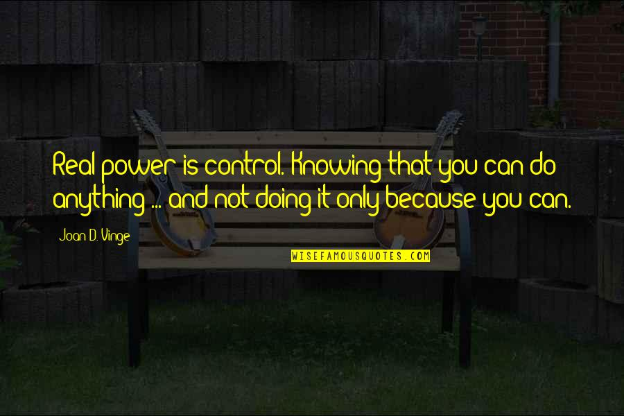 Vinge Quotes By Joan D. Vinge: Real power is control. Knowing that you can