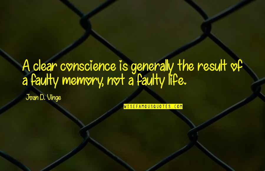 Vinge Quotes By Joan D. Vinge: A clear conscience is generally the result of