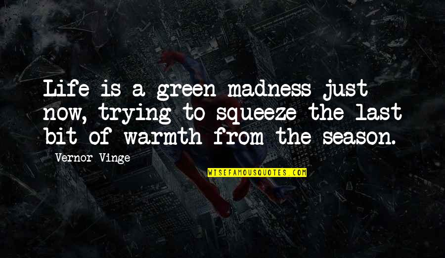 Vinge Quotes By Vernor Vinge: Life is a green madness just now, trying