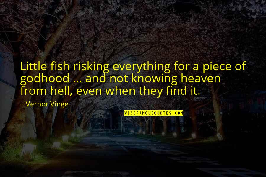 Vinge Quotes By Vernor Vinge: Little fish risking everything for a piece of