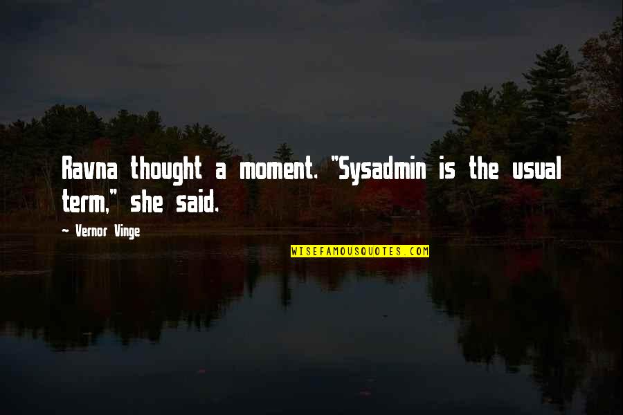 "Vinge Quotes By Vernor Vinge: Ravna thought a moment. ""Sysadmin is the usual"