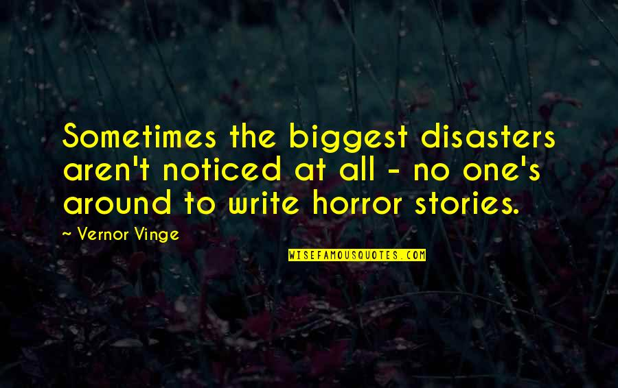 Vinge Quotes By Vernor Vinge: Sometimes the biggest disasters aren't noticed at all