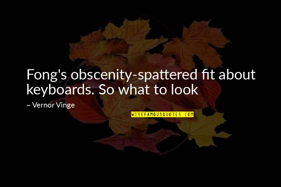 Vinge Quotes By Vernor Vinge: Fong's obscenity-spattered fit about keyboards. So what to