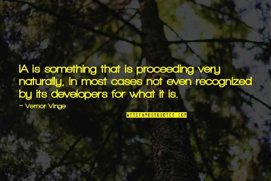 Vinge Quotes By Vernor Vinge: IA is something that is proceeding very naturally,