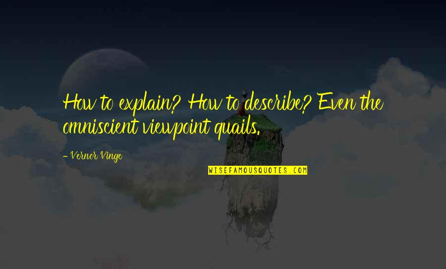Vinge Quotes By Vernor Vinge: How to explain? How to describe? Even the