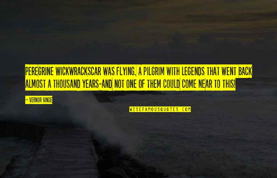 Vinge Quotes By Vernor Vinge: Peregrine Wickwrackscar was flying. A pilgrim with legends
