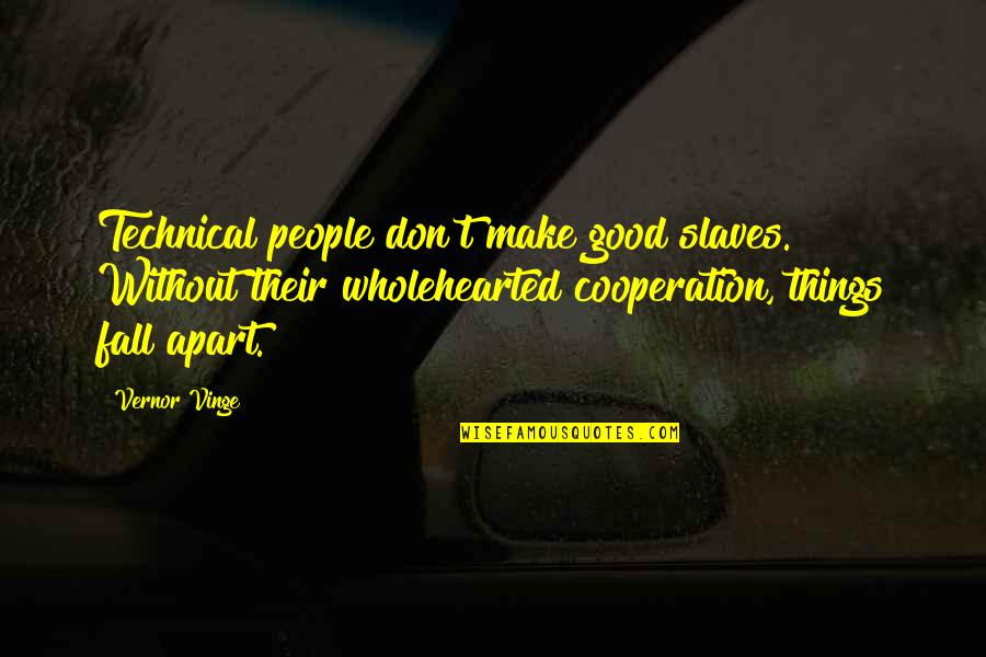 Vinge Quotes By Vernor Vinge: Technical people don't make good slaves. Without their