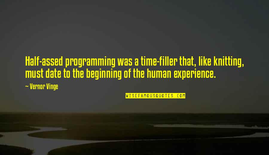 Vinge Quotes By Vernor Vinge: Half-assed programming was a time-filler that, like knitting,