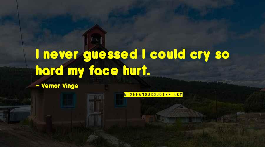 Vinge Quotes By Vernor Vinge: I never guessed I could cry so hard