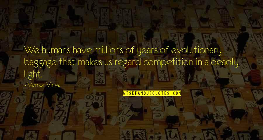 Vinge Quotes By Vernor Vinge: We humans have millions of years of evolutionary