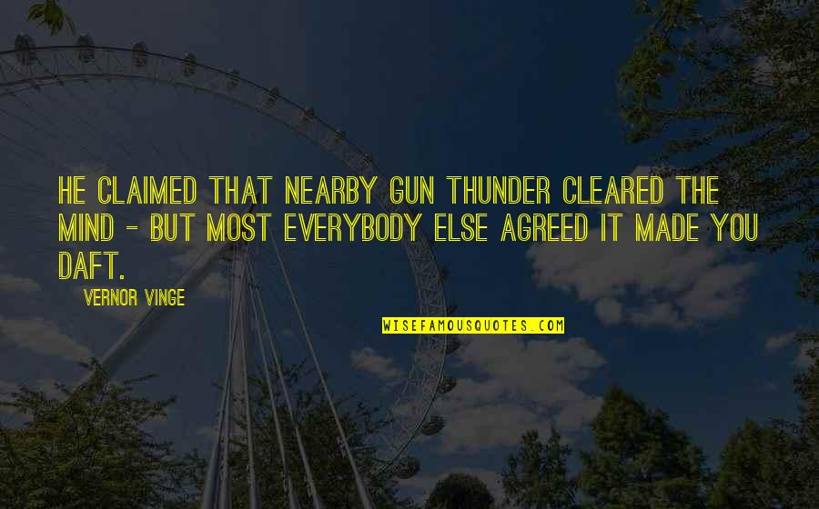 Vinge Quotes By Vernor Vinge: He claimed that nearby gun thunder cleared the